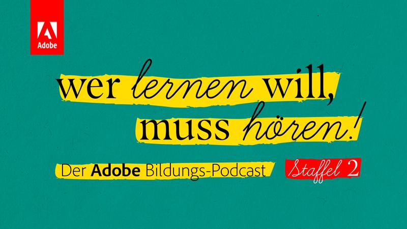 Wer lernen will, muss hören: Der Adobe Bildungspodcast geht in die zweite Runde